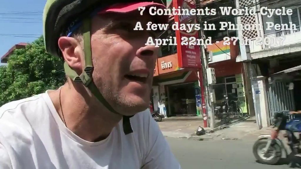 22nd-27th April 2017 – a few days in Phnom Penh – 7 Continents World Cycle, CAMBODIA
